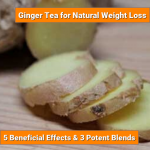Ginger Tea for Weight Loss: 5 Beneficial Effects & 3 Potent Blends